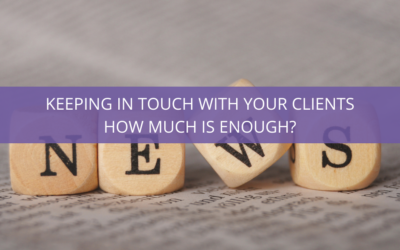 Keeping in touch with your clients.  How much is enough?