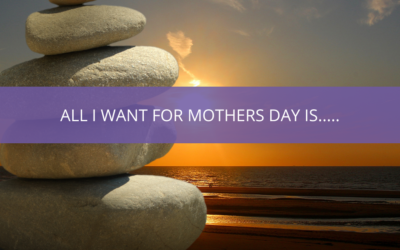 All I Want for Mothers Day Is…