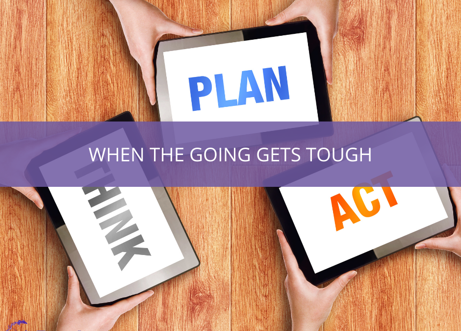 Photograph of 3 tablets in hands that say think, plan and act. Text over lay reads When the Going Gets Tough