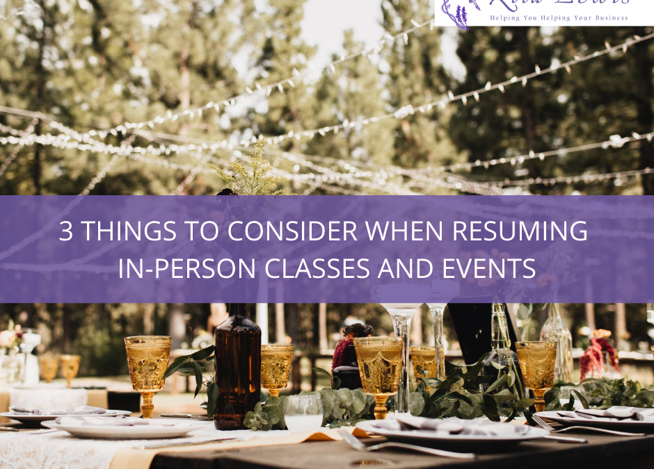 3 Things to Consider When Resuming In-Person Classes and Events