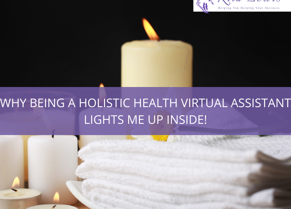 Why Being a Holistic Health Virtual Assistant Lights Me Up Inside!