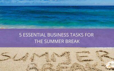 5 Essential Business Tasks for the Summer Break